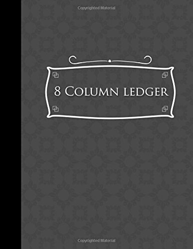"""Read Online 8 Column Ledger: Record Book, Accounting Note Pad, Ledger Books For Bills, Grey Cover, 8.5"""" x 11"""", 100 pages (8 Column Ledgers) (Volume 52) pdf"""
