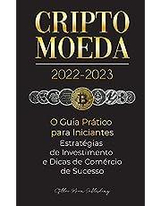 Criptomoeda 2022-2023 - O Guia Prático para Iniciantes - Estratégias de Investimento e Dicas de Negociação de Sucesso (Bitcoin, Ethereum, Ripple, ... Binance Futures, Zoidpay, Solve.care e mais)