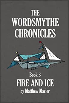 The Wordsmythe Chronicles Book 3: Fire and Ice: Volume 3