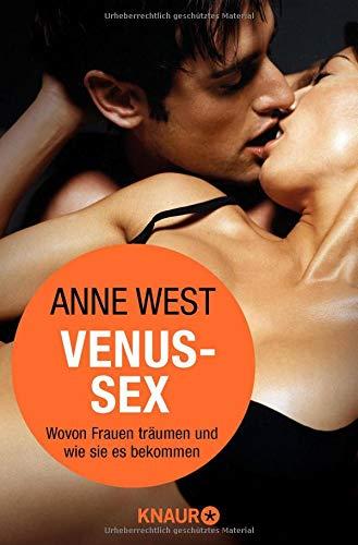Venus-Sex: Wovon Frauen träumen und wie sie es bekommen Taschenbuch – 3. November 2014 Anne West Knaur TB 3426787326 Partnerschaft