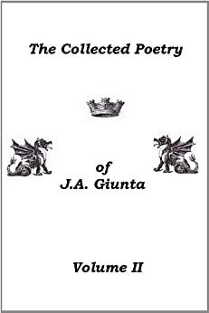 The Collected Poetry Of J.A. Giunta, Volume II by [Giunta, J.A.]
