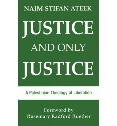 [ Justice, and Only Justice: A Palestinian Theology of Liberation ] By Ateek, Naim Stifan ( Author ) [ 1990 ) [ Paperback ]