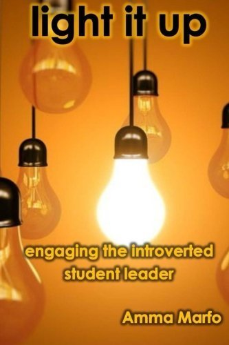 Light It Up: Engaging Introverted Student Leaders by Amma Marfo (2015-09-23)