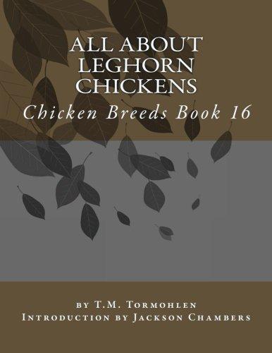 All About Leghorn Chickens: Chicken Breeds Book 16 (Volume 16) ()