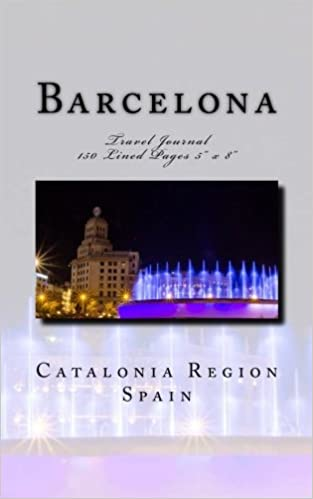 Barcelona Catalonia Region Spain Travel Journal: Travel Journal 150 Lined Pages 5