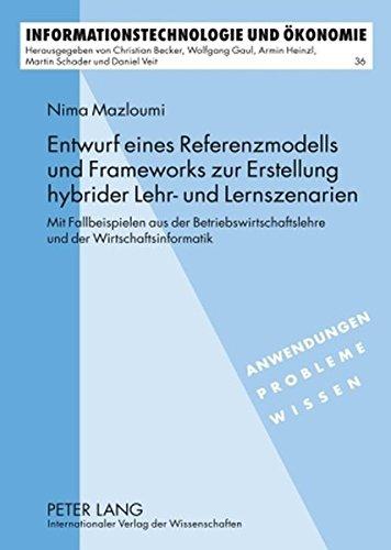 Entwurf eines Referenzmodells und Frameworks zur Erstellung hybrider Lehr- und Lernszenarien: Mit Fallbeispielen aus der