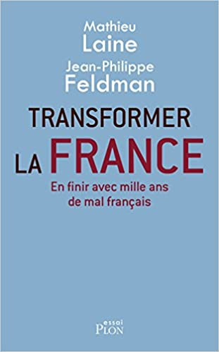Transformer la France - Mathieu Laine & Jean-Philippe Feldman (2018) sur Bookys