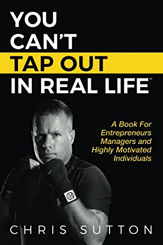 Individual Taps - You Can't Tap Out In Real Life: A Book For Entrepreneurs, Managers and Highly Motivated Individuals