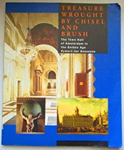 Paperback Treasure wrought by chisel and brush: The Town Hall of Amsterdam in the Golden Age [Dutch] Book
