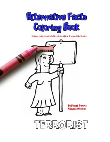 Alternative Facts Coloring Book: Helping Indoctrinate Children Into A New Trumped Up Reality