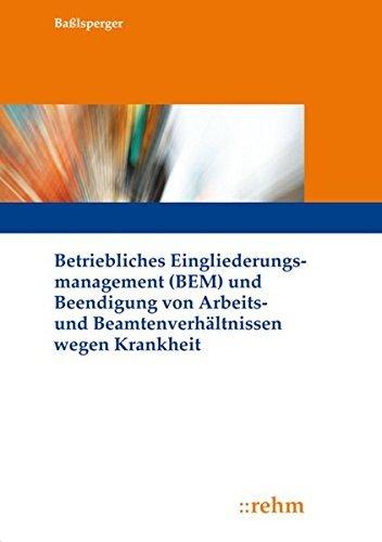 Betriebliches Eingliederungsmanagement (BEM) und Beendigung von Arbeits- und Beamtenverhältnissen wegen Krankheit by Maximilian Baßlsperger (2011-05-12)