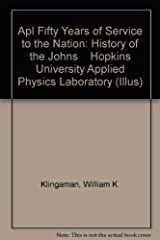 Apl Fifty Years of Service to the Nation: History of the Johns    Hopkins University Applied Physics Laboratory (Illus) Hardcover