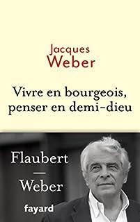 Vivre en bourgeois, penser en demi-dieu, Weber, Jacques