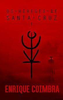 Os Hereges de Santa Cruz: Volume 1 por [Coimbra, Enrique]