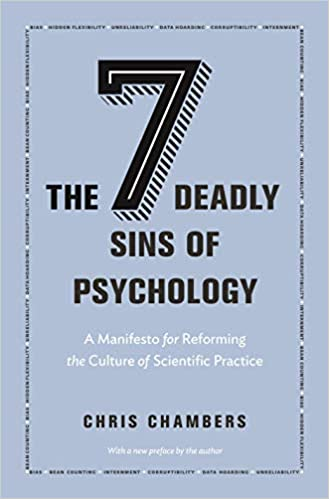 The Seven Deadly Sins of Psychology A Manifesto for Reforming the Culture of Scientific Practice