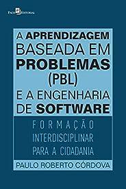 A aprendizagem baseada em problemas (PBL) e a engenharia de software: Formação interdisciplinar para a cidadan