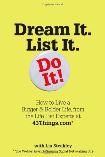 Dream It. List It. Do It!: How to Live a Bigger & Bolder Life, from the Life List Experts at 43Things.com pdf