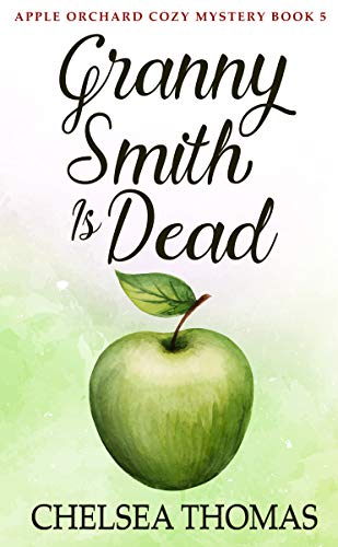 Granny Smith is Dead (Apple Orchard Cozy Mystery Book 5) by [Thomas, Chelsea]
