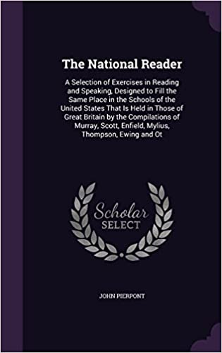 The national reader a selection of exercises in reading and the national reader a selection of exercises in reading and speaking designed to fill the same place in the schools of the united states that is ibookread Download