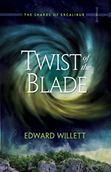 Twist of the Blade: The Shards of Excalibur, Book 2 by [Willett, Edward]