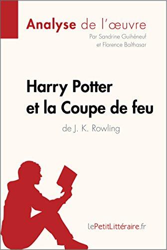 Harry Potter et la Coupe de feu de J. K. Rowling (Analyse de l'oeuvre): Comprendre la littérature avec lePetitLittéraire.fr (Fiche de lecture) (French (Florence Coupe)