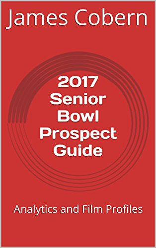 2017 Senior Bowl Prospect Guide: Analytics and Film Profiles