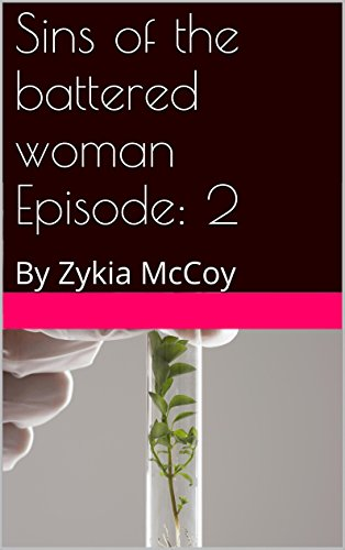 Search : Sins of the battered woman Episode: 2: By Zykia McCoy