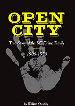 Open City: True Story of the KC Crime Family 1900-1950 by [N ouseley, william ]