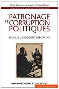 Patronage et corruption politiques dans l'Europe contemporaine: Les coulisses du politique à l'époque contemporaine - XIXe-XXe siècles par Olivier Dard