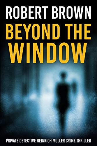 Beyond The Window: A Fast Paced Crime Thriller (Private Detective Heinrich Muller Crime Thriller Book 2)