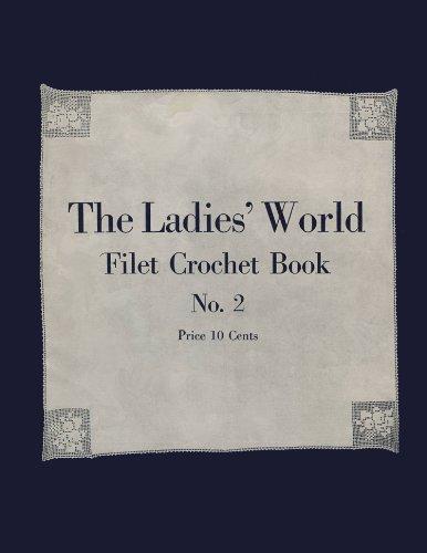 (The Ladies' World Filet Crochet Book #2 - Vintage Filet Crochet Patterns)
