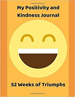 My Positivity and Kindness Journal: 52 Weeks of Triumphs
