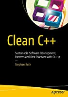 Clean C++: Sustainable Software Development Patterns and Best Practices with C++ 17 Front Cover