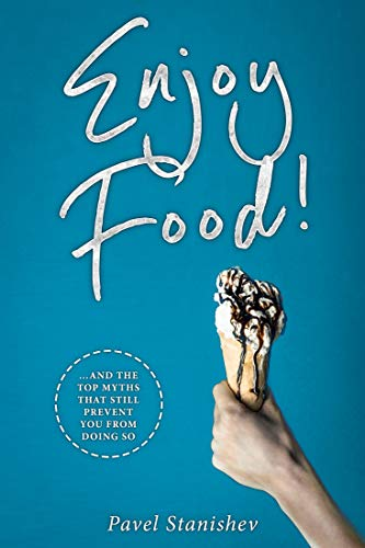 Enjoy Food!: ...and the top myths that still prevent you from doing so