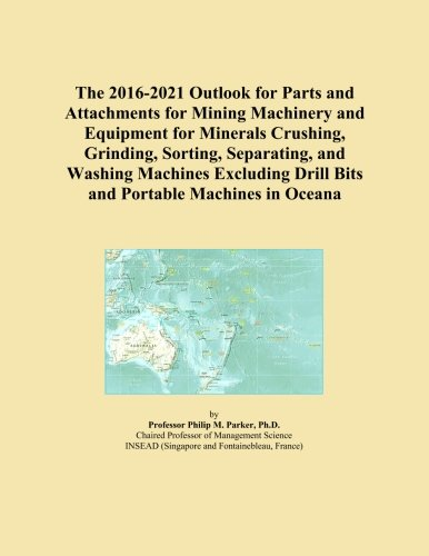 Price comparison product image The 2016-2021 Outlook for Parts and Attachments for Mining Machinery and Equipment for Minerals Crushing, Grinding, Sorting, Separating, and Washing ... Drill Bits and Portable Machines in Oceana