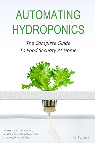 Automating Hydroponics: The Complete Guide to Food Security at Home (English Edition)