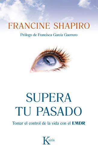 Supera tu pasado: Tomar el control de la vida con el EMDR (Spanish Edition)