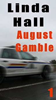 August Gamble (The Mountie Series Book 1) by [Hall, Linda]