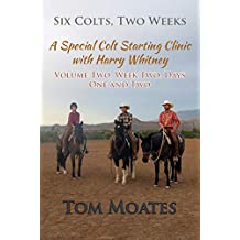 SIX COLTS, TWO WEEKS, Volume Two: A Special Colt Starting Clinic with Harry Whitney: Week Two, Days One and Two