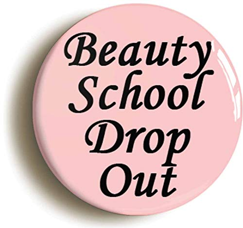 Beauty School Drop Out Button Pin (Size is 1inch Diameter)]()