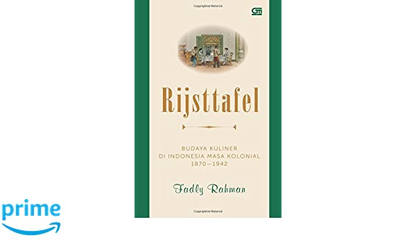 Rijsttafel Budaya Kuliner Di Indonesia Masa Kolonial 1870
