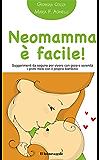 Neomamma è facile!: Suggerimenti da seguire per vivere con gioia e serenità i primi mesi con il proprio bambino (Il bambino naturale in tasca)