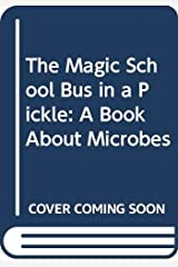 The Magic School Bus in a Pickle: A Book About Microbes Library Binding