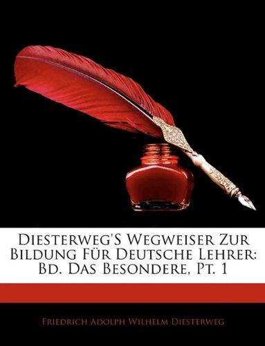 Read Online Diesterweg's Wegweiser Zur Bildung Für Deutsche Lehrer: Bd. Das Besondere, Pt. 1 (German Edition) pdf epub