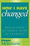 img - for How I Have Changed: Reflections on Thirty Years of Theology book / textbook / text book