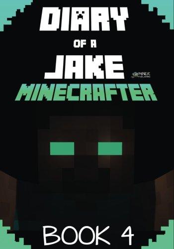 Minecraft: Diary of a Jake Minecrafter Book 4: (Unofficial Minecraft Book) (Gold Kid Minecraft)
