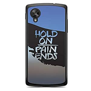 Inspirational Nexus 5 Transparent Edge Case - Hold On Pain Ends