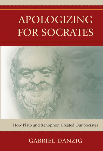 Download Apologizing for Socrates: How Plato and Xenophon Created Our Socrates Pdf