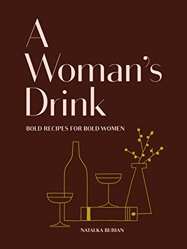 A Woman's Drink: Bold Recipes for Bold Women by Natalka Burian