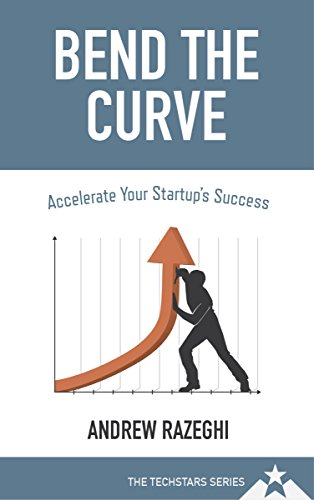 Bend The Curve: Accelerate Your Startup's Success (The Techstars Series) Pdf